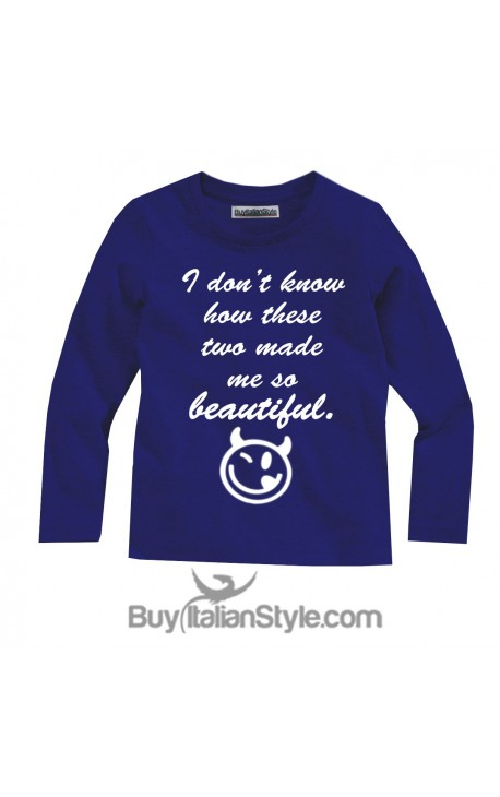 "Long sleeve T-shirt ""I don't know how these two made me so beautiful"""