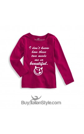 "Long sleeve t-shirt ""I don't know how these two to made me so beautiful"""