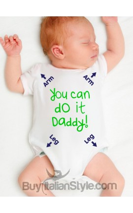 "Baby body suit ""You can do it daddy"""