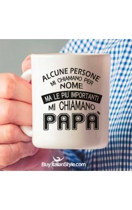 """Tazza """"Alcune persone mi chiamano per nome ma le più importanti mi chiamano papà"""""""
