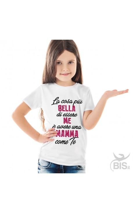 """T-shirt bimba manica corta """"La cosa più bella di essere me è avere una mamma come te"""""""