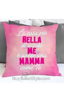 """Federa cuscino """"La cosa più bella di essere me e avere una mamma come te"""""""
