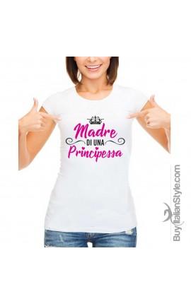 "T-shirt Donna ""Madre di una Principessa"""