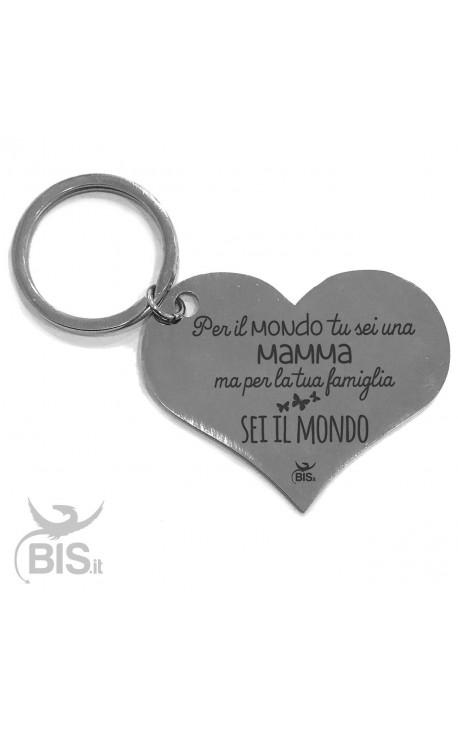 """Portachiavi acciaio """"Per il mondo tu sei una mamma ma per la tua famiglia sei il mondo"""""""